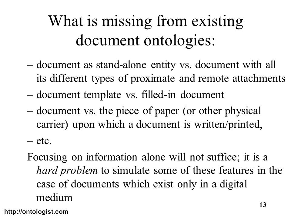 http://ontologist.com 13 What is missing from existing document ontologies: –document as stand-alone entity vs. document with all its different types
