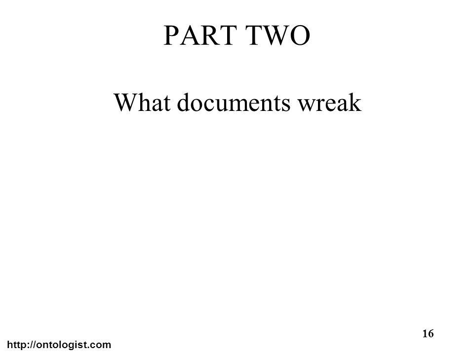 http://ontologist.com 16 PART TWO What documents wreak