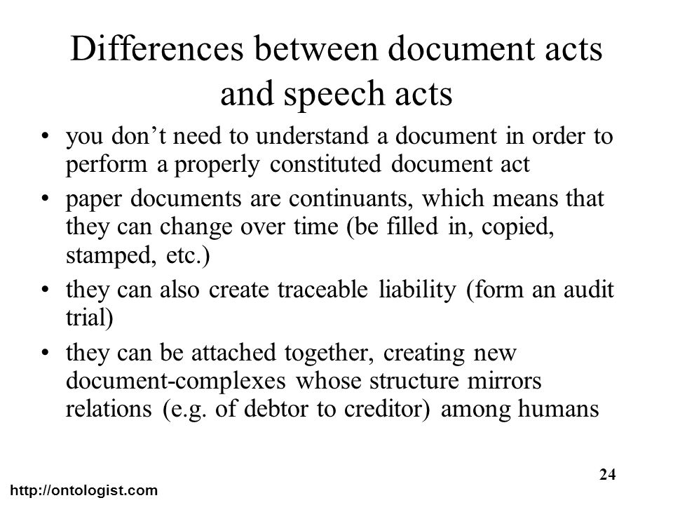 http://ontologist.com 24 Differences between document acts and speech acts you dont need to understand a document in order to perform a properly const
