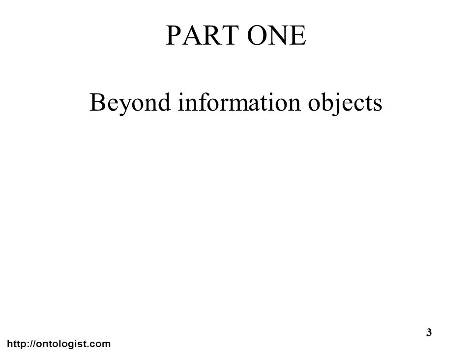 http://ontologist.com 3 PART ONE Beyond information objects