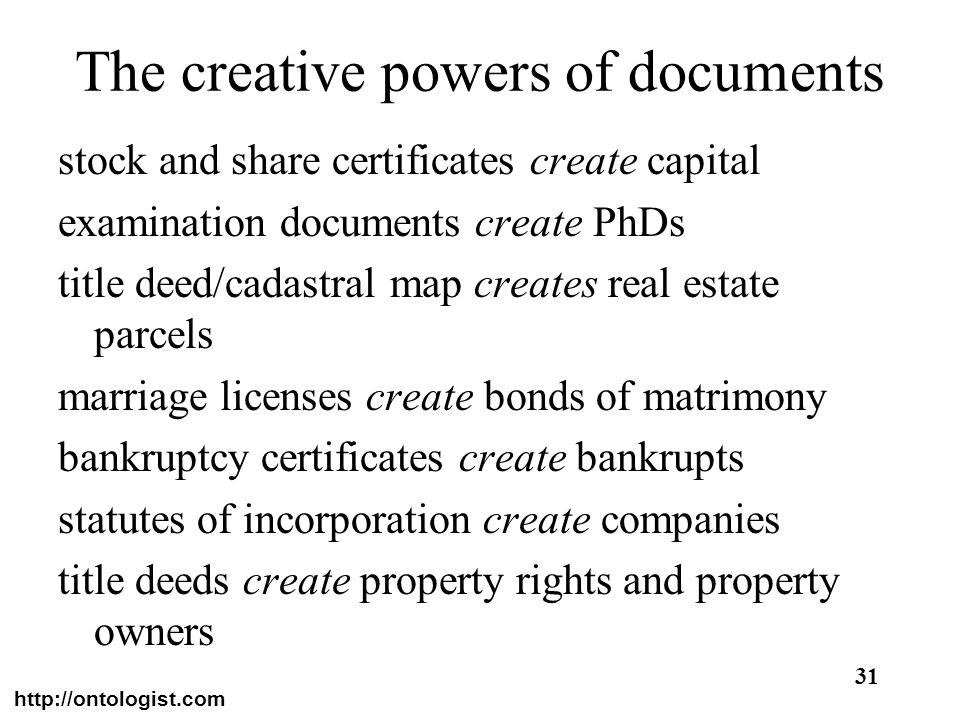http://ontologist.com 31 The creative powers of documents stock and share certificates create capital examination documents create PhDs title deed/cad