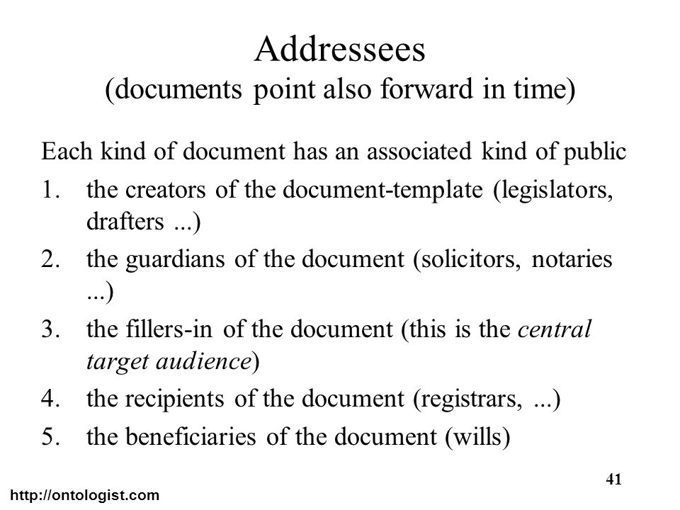 http://ontologist.com 41 Addressees (documents point also forward in time) Each kind of document has an associated kind of public 1.the creators of th