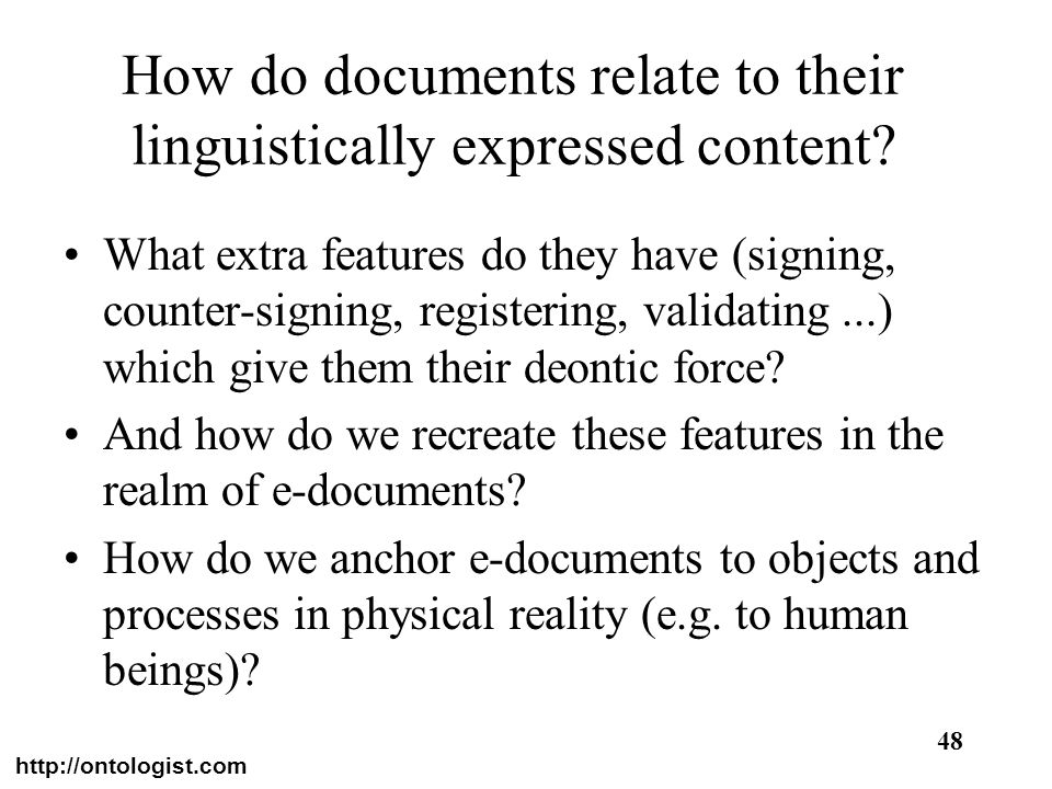 http://ontologist.com 48 How do documents relate to their linguistically expressed content? What extra features do they have (signing, counter-signing