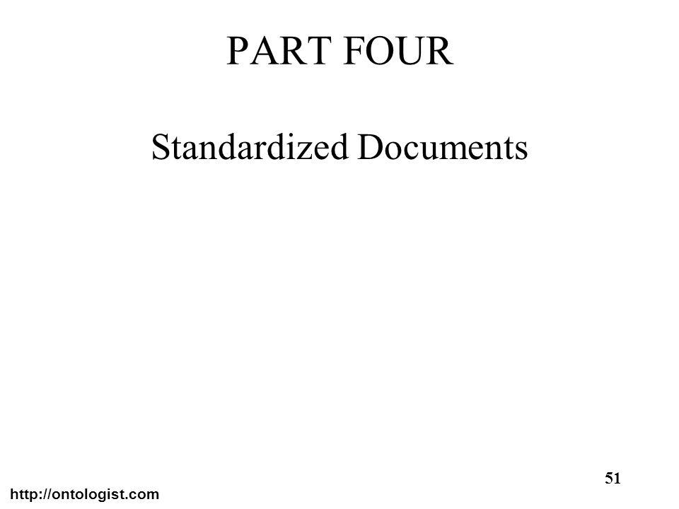 http://ontologist.com 51 PART FOUR Standardized Documents