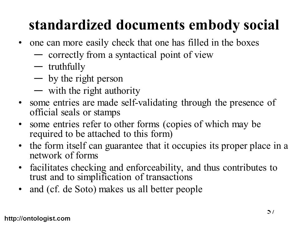 http://ontologist.com 57 standardized documents embody social memory one can more easily check that one has filled in the boxes correctly from a synta