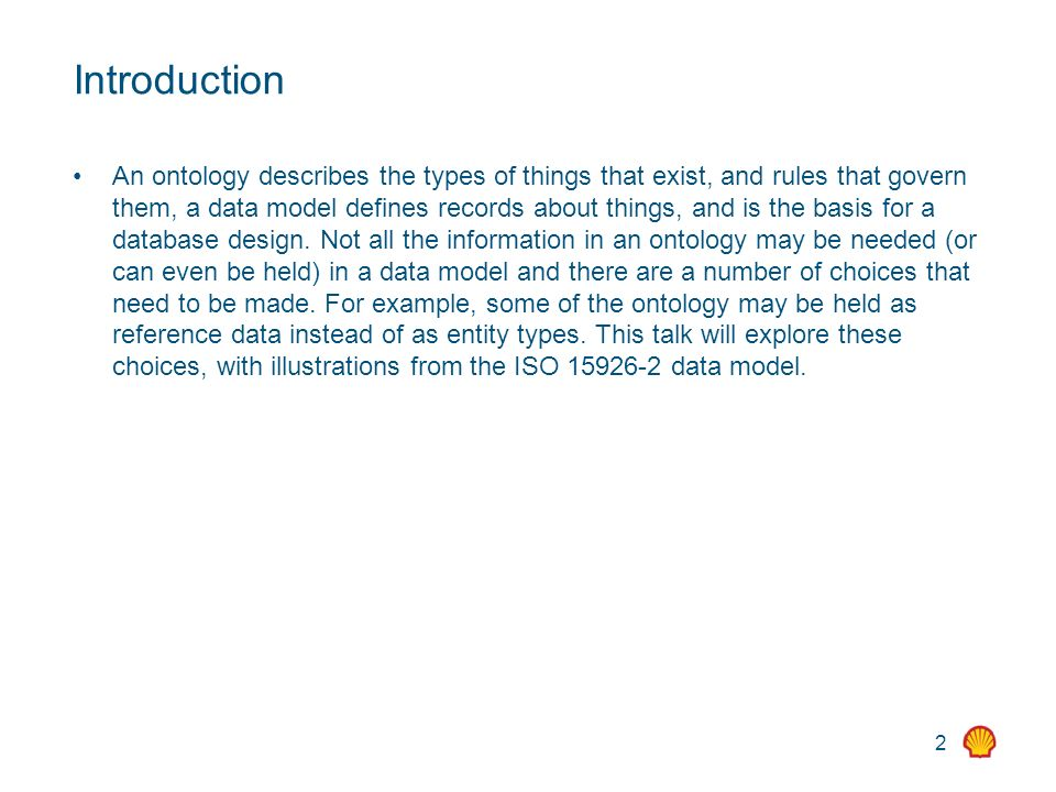 2 Introduction An ontology describes the types of things that exist, and rules that govern them, a data model defines records about things, and is the basis for a database design.