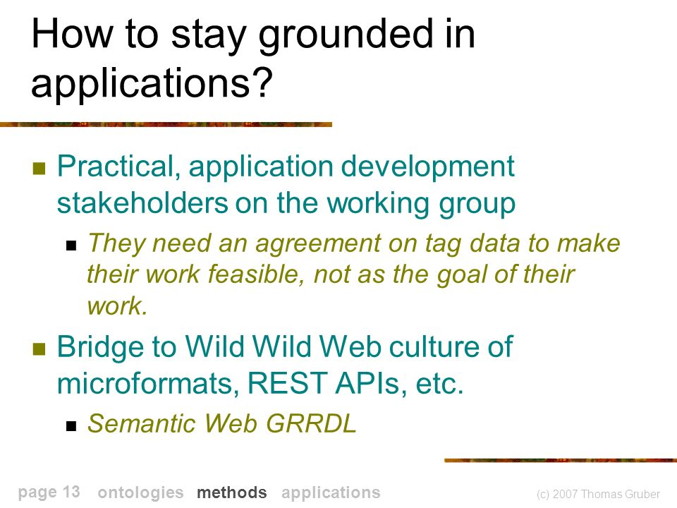 (c) 2007 Thomas Gruber page 13 How to stay grounded in applications.