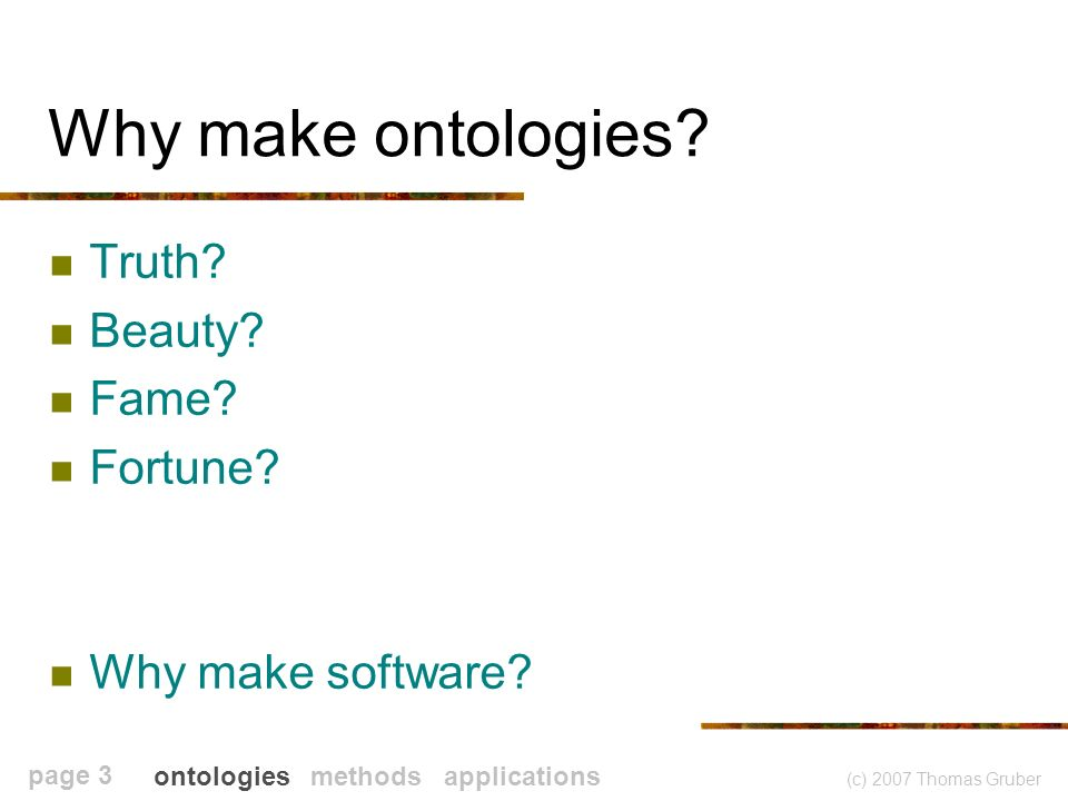 (c) 2007 Thomas Gruber page 3 Why make ontologies.