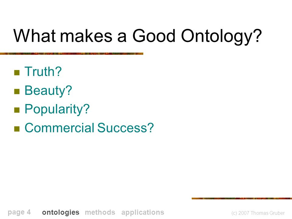 (c) 2007 Thomas Gruber page 5 What are Ontologies* For.