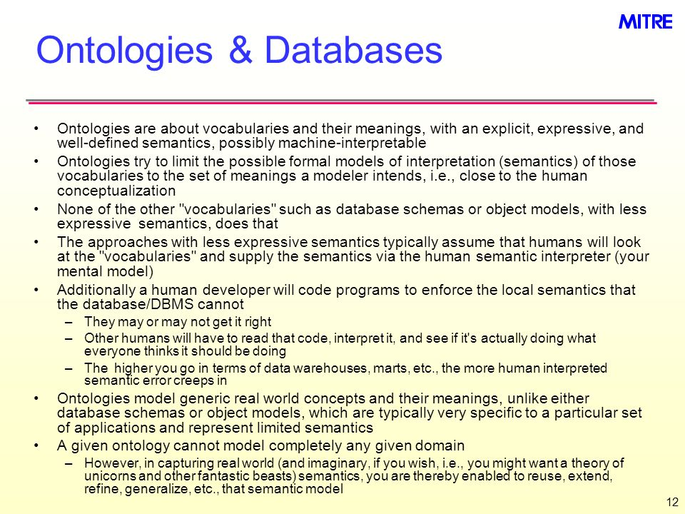 12 Ontologies & Databases Ontologies are about vocabularies and their meanings, with an explicit, expressive, and well-defined semantics, possibly mac