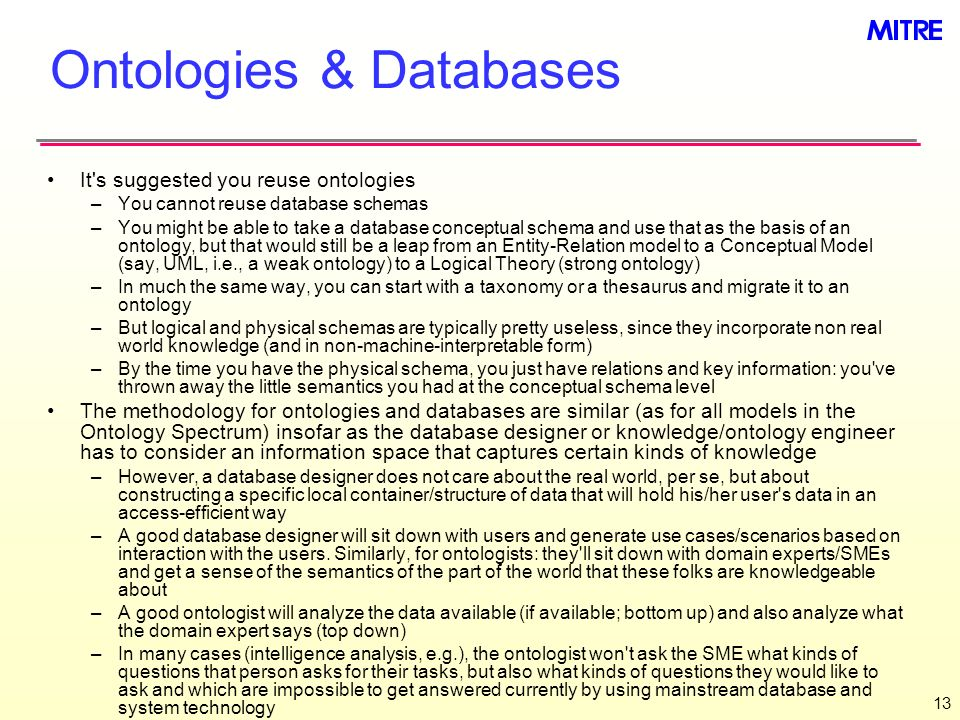 13 Ontologies & Databases It's suggested you reuse ontologies –You cannot reuse database schemas –You might be able to take a database conceptual sche