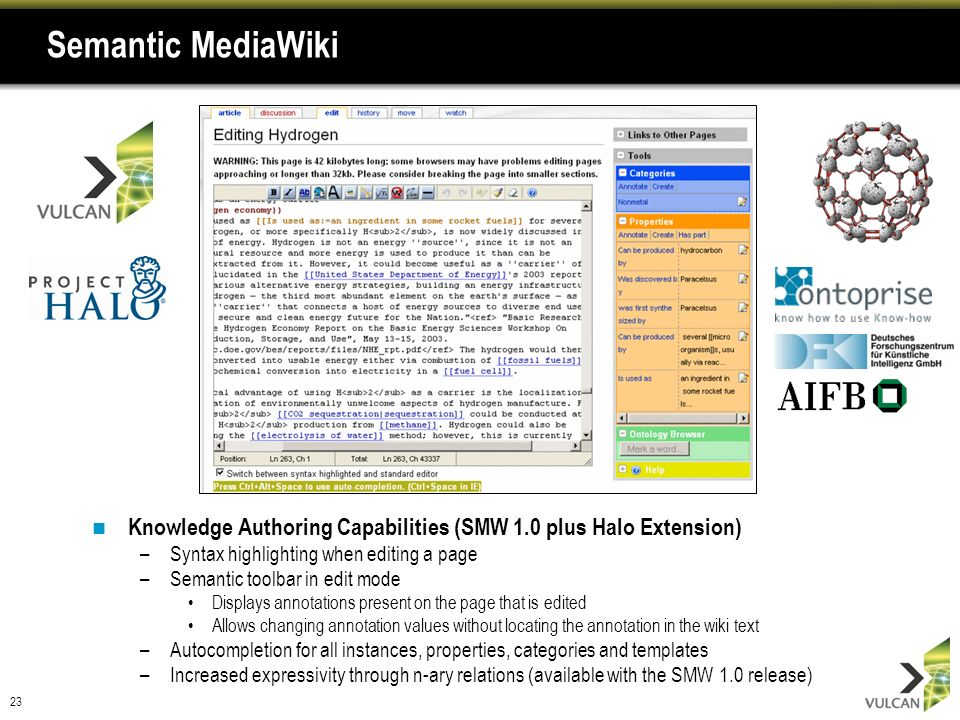 23 Semantic MediaWiki Knowledge Authoring Capabilities (SMW 1.0 plus Halo Extension) –Syntax highlighting when editing a page –Semantic toolbar in edi