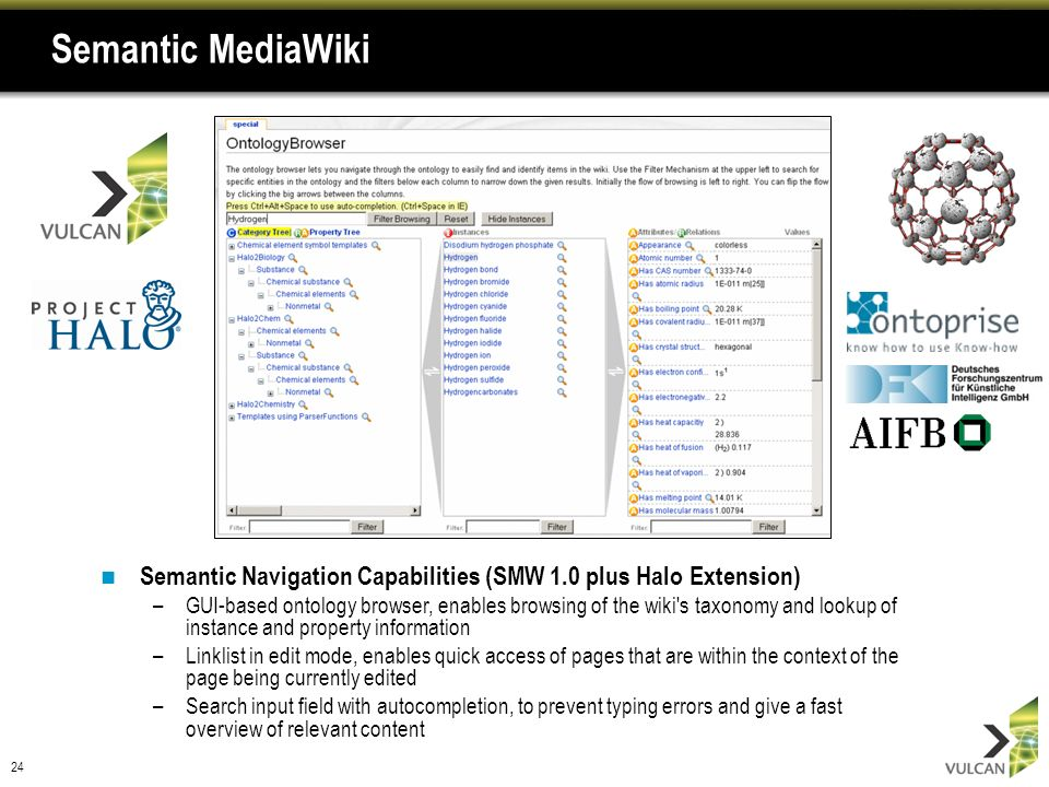 24 Semantic MediaWiki Semantic Navigation Capabilities (SMW 1.0 plus Halo Extension) –GUI-based ontology browser, enables browsing of the wiki's taxon