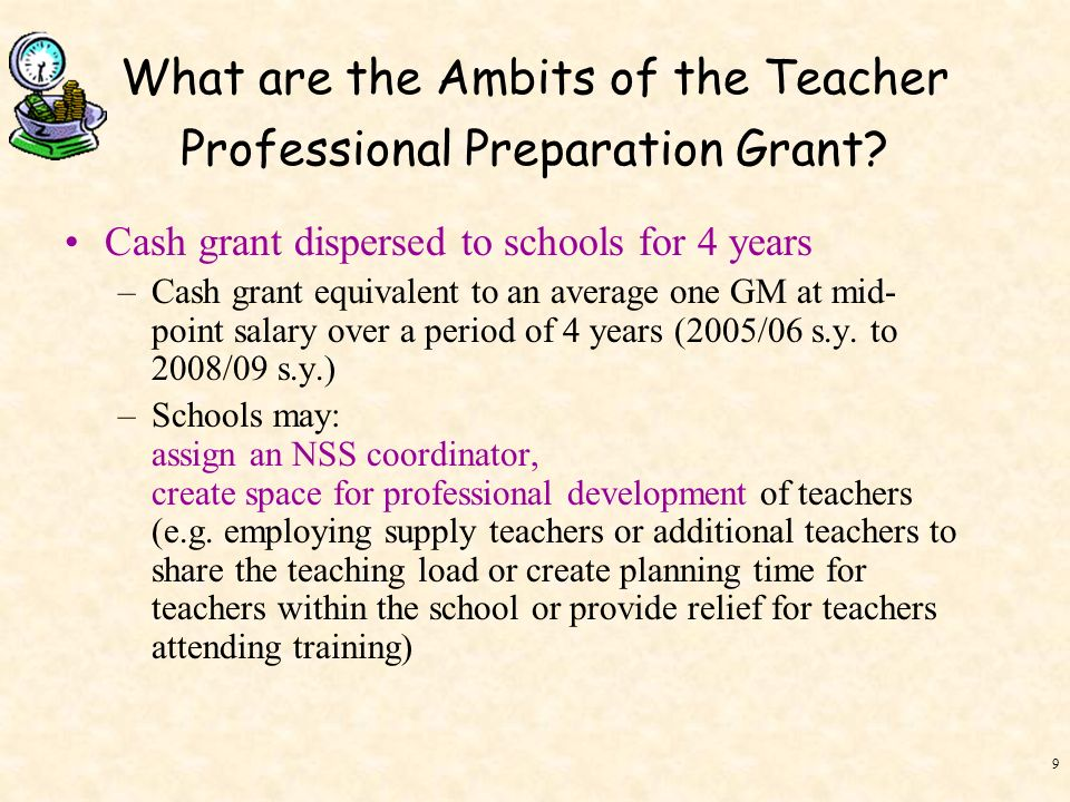 9 Cash grant dispersed to schools for 4 years –Cash grant equivalent to an average one GM at mid- point salary over a period of 4 years (2005/06 s.y.