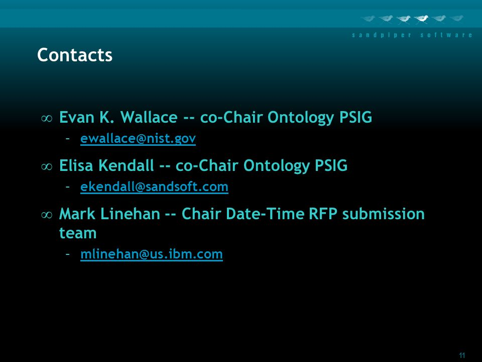 11 Contacts Evan K. Wallace -- co-Chair Ontology PSIG –ewallace@nist.govewallace@nist.gov Elisa Kendall -- co-Chair Ontology PSIG –ekendall@sandsoft.c