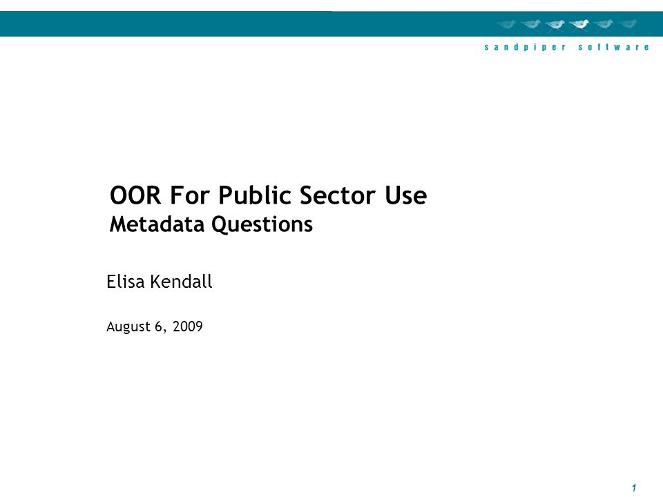 1 Elisa Kendall August 6, 2009 OOR For Public Sector Use Metadata Questions