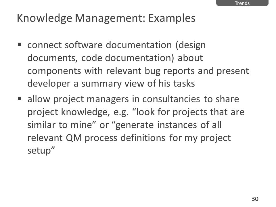 Knowledge Management: Examples connect software documentation (design documents, code documentation) about components with relevant bug reports and pr