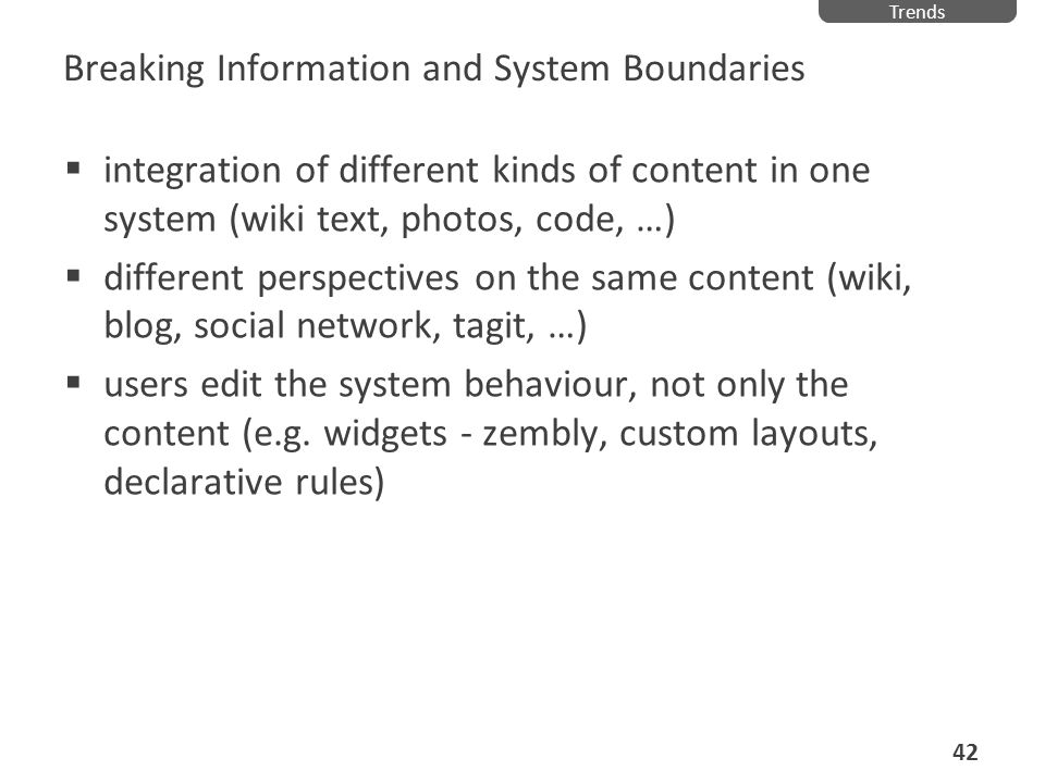 Breaking Information and System Boundaries integration of different kinds of content in one system (wiki text, photos, code, …) different perspectives
