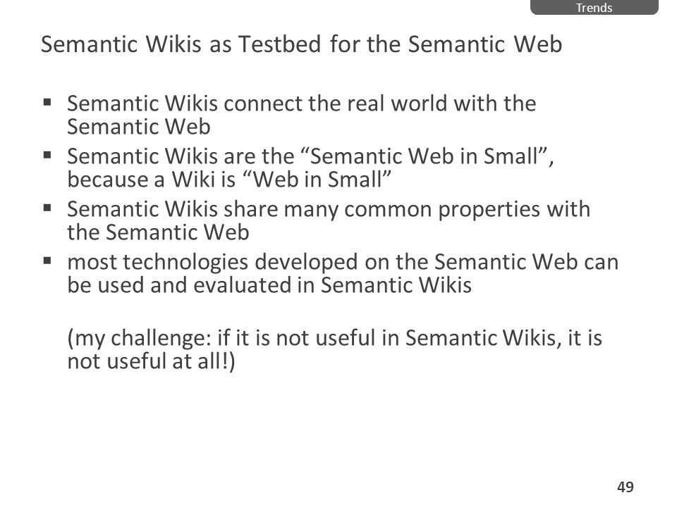 Semantic Wikis as Testbed for the Semantic Web Semantic Wikis connect the real world with the Semantic Web Semantic Wikis are the Semantic Web in Smal