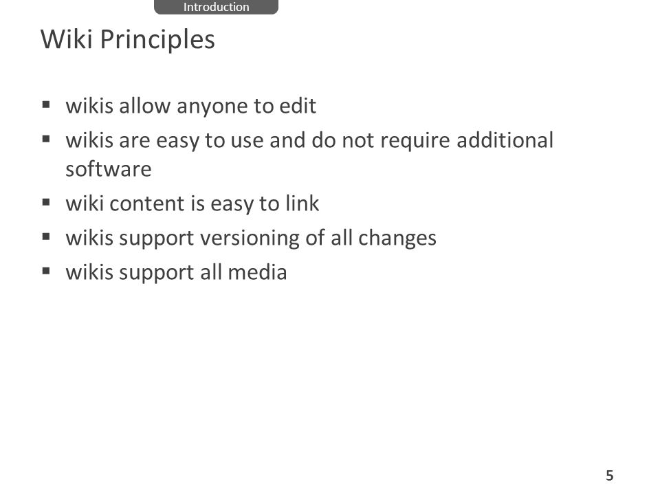 Wiki Principles wikis allow anyone to edit wikis are easy to use and do not require additional software wiki content is easy to link wikis support ver