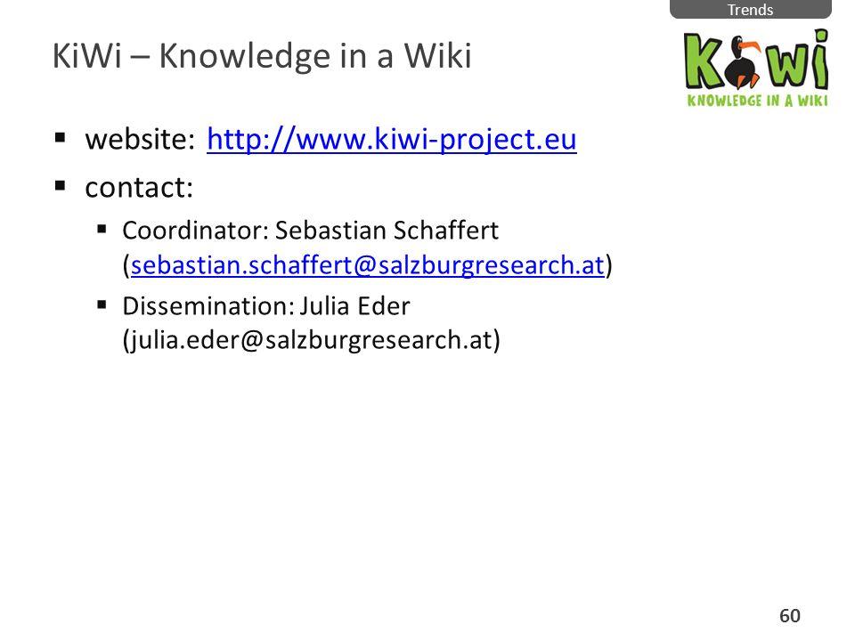 KiWi – Knowledge in a Wiki website: http://www.kiwi-project.euhttp://www.kiwi-project.eu contact: Coordinator: Sebastian Schaffert (sebastian.schaffer