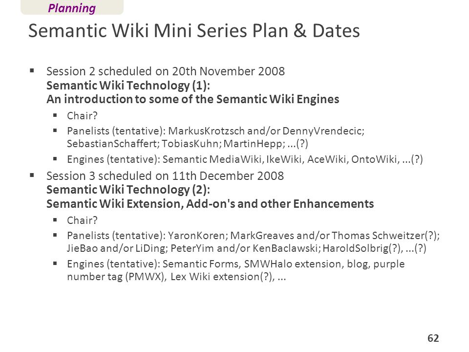 Semantic Wiki Mini Series Plan & Dates Session 2 scheduled on 20th November 2008 Semantic Wiki Technology (1): An introduction to some of the Semantic