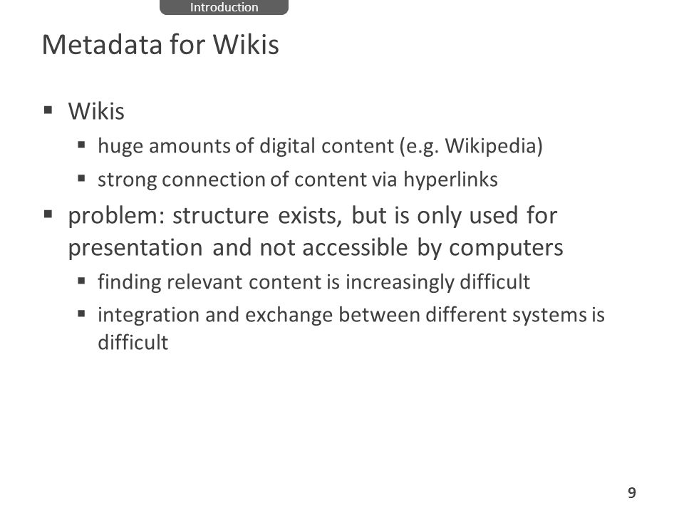Metadata for Wikis Wikis huge amounts of digital content (e.g. Wikipedia) strong connection of content via hyperlinks problem: structure exists, but i