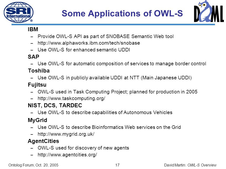 Ontolog Forum; Oct. 20, 2005 16 David Martin: OWL-S Overview OWL-S / WSDL Grounding (contd)