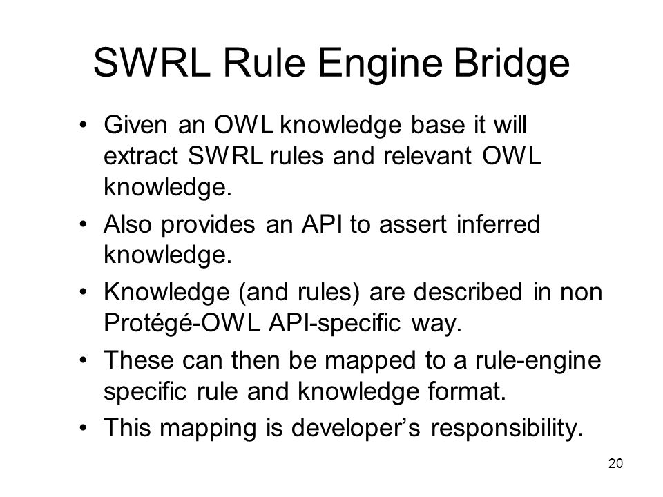 20 SWRL Rule Engine Bridge Given an OWL knowledge base it will extract SWRL rules and relevant OWL knowledge.