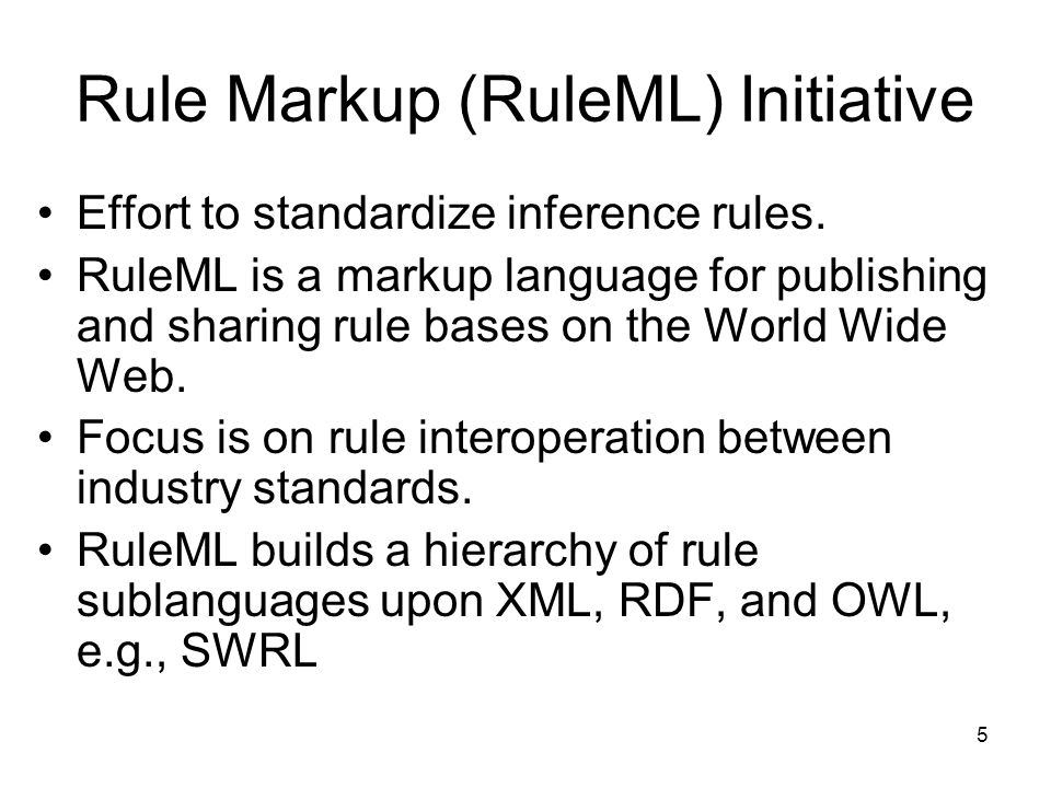 5 Rule Markup (RuleML) Initiative Effort to standardize inference rules.