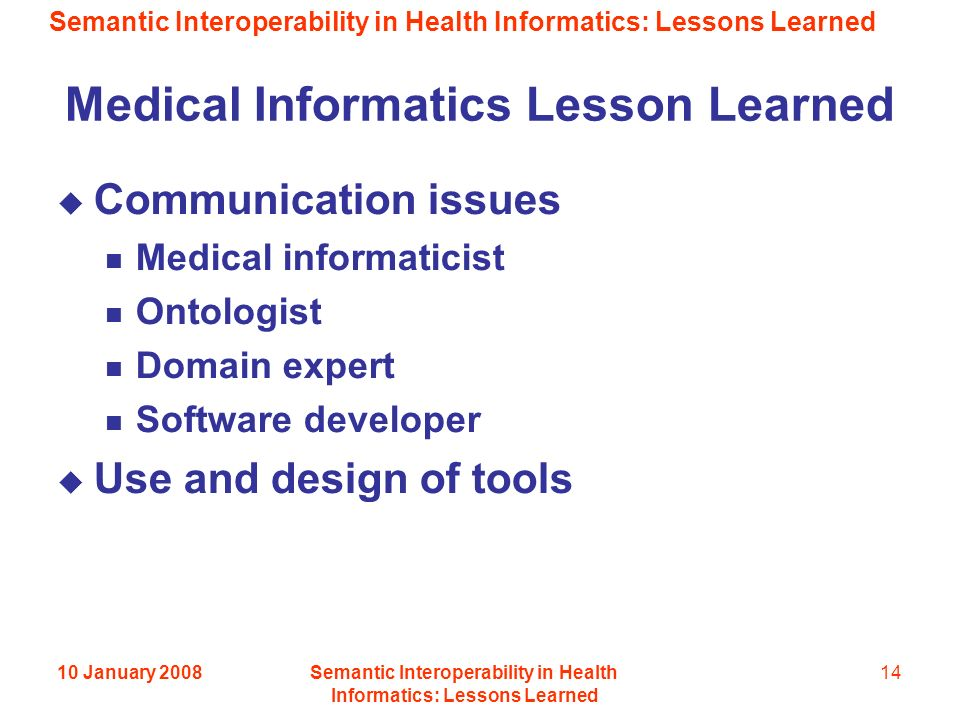 Semantic Interoperability in Health Informatics: Lessons Learned 10 January 2008Semantic Interoperability in Health Informatics: Lessons Learned 14 Me