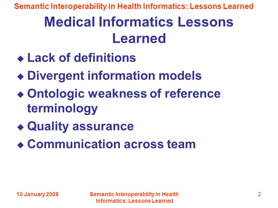 Semantic Interoperability in Health Informatics: Lessons Learned 10 January 2008Semantic Interoperability in Health Informatics: Lessons Learned 2 Med