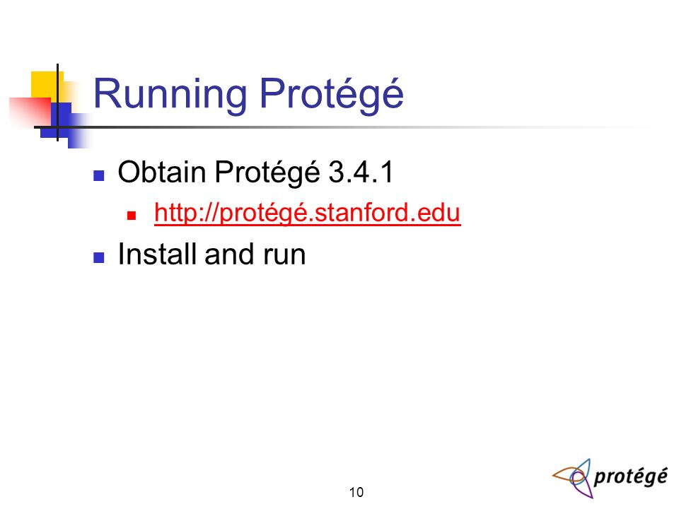 10 Running Protégé Obtain Protégé Install and run