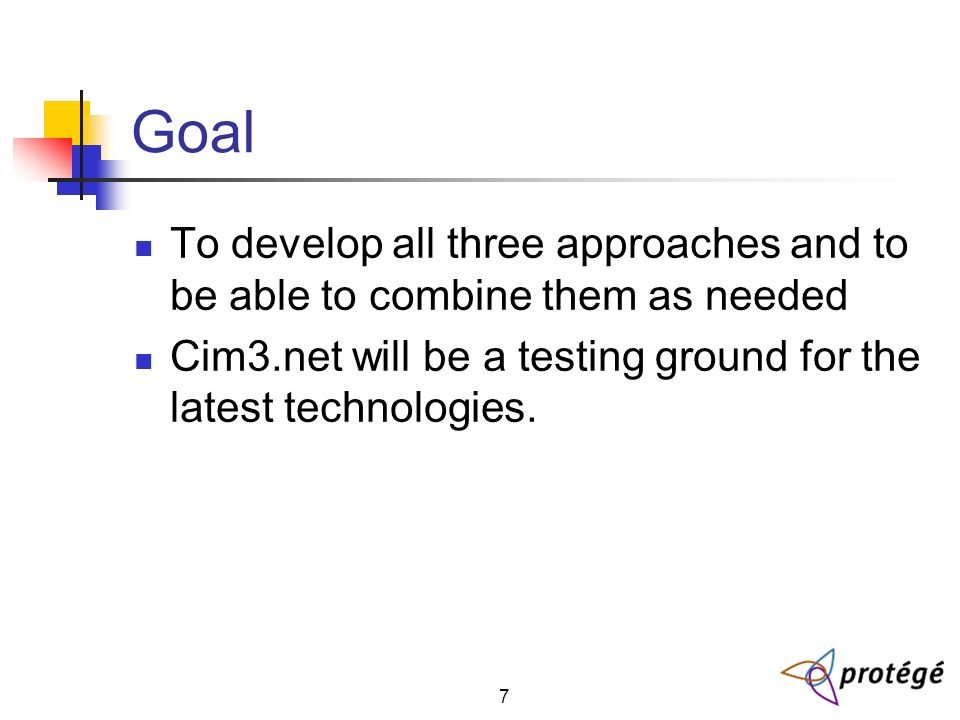7 Goal To develop all three approaches and to be able to combine them as needed Cim3.net will be a testing ground for the latest technologies.