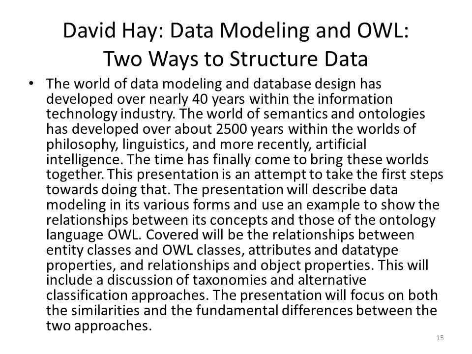 15 David Hay: Data Modeling and OWL: Two Ways to Structure Data The world of data modeling and database design has developed over nearly 40 years with