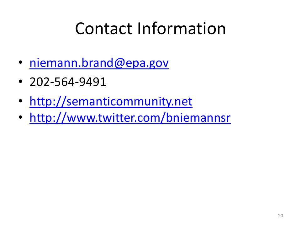 20 Contact Information niemann.brand@epa.gov 202-564-9491 http://semanticommunity.net http://www.twitter.com/bniemannsr 20