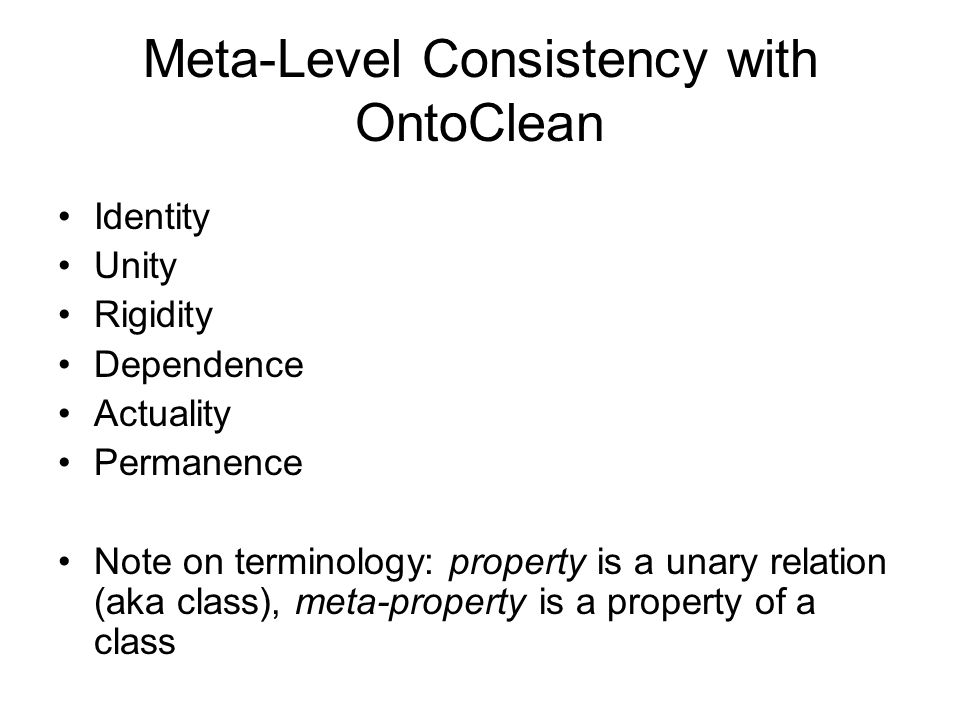 Meta-Level Consistency with OntoClean Identity Unity Rigidity Dependence Actuality Permanence Note on terminology: property is a unary relation (aka class), meta-property is a property of a class