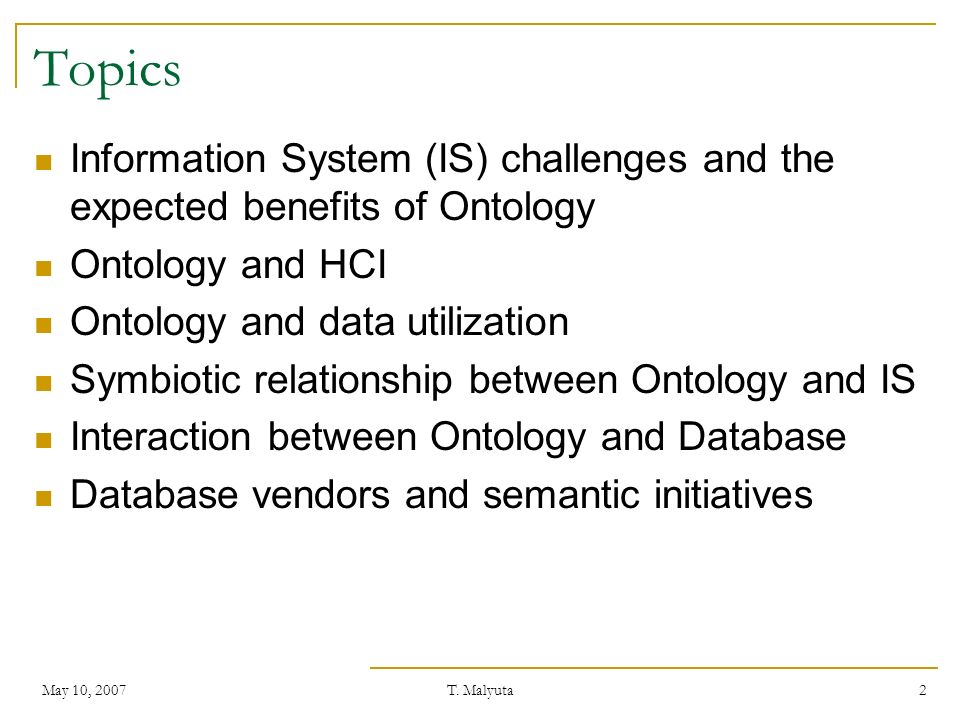 T. Malyuta 2 Topics Information System (IS) challenges and the expected benefits of Ontology Ontology and HCI Ontology and data utilization Symbiotic
