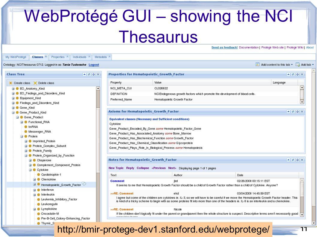 11 WebProtégé GUI – showing the NCI Thesaurus http://bmir-protege-dev1.stanford.edu/webprotege/