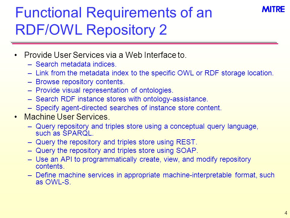 4 Functional Requirements of an RDF/OWL Repository 2 Provide User Services via a Web Interface to. –Search metadata indices. –Link from the metadata i
