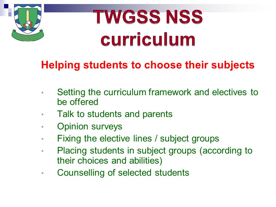 Helping students to choose their subjects Setting the curriculum framework and electives to be offered Talk to students and parents Opinion surveys Fixing the elective lines / subject groups Placing students in subject groups (according to their choices and abilities) Counselling of selected students