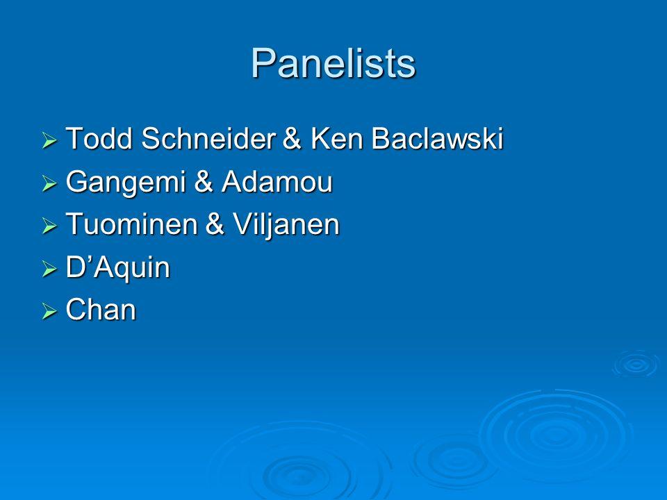 Panelists Todd Schneider & Ken Baclawski Todd Schneider & Ken Baclawski Gangemi & Adamou Gangemi & Adamou Tuominen & Viljanen Tuominen & Viljanen DAquin DAquin Chan Chan