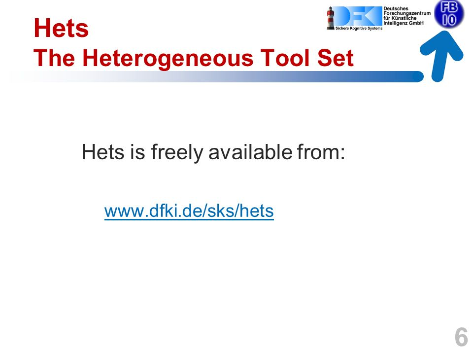 Hets is freely available from: www.dfki.de/sks/hets 6 Hets The Heterogeneous Tool Set