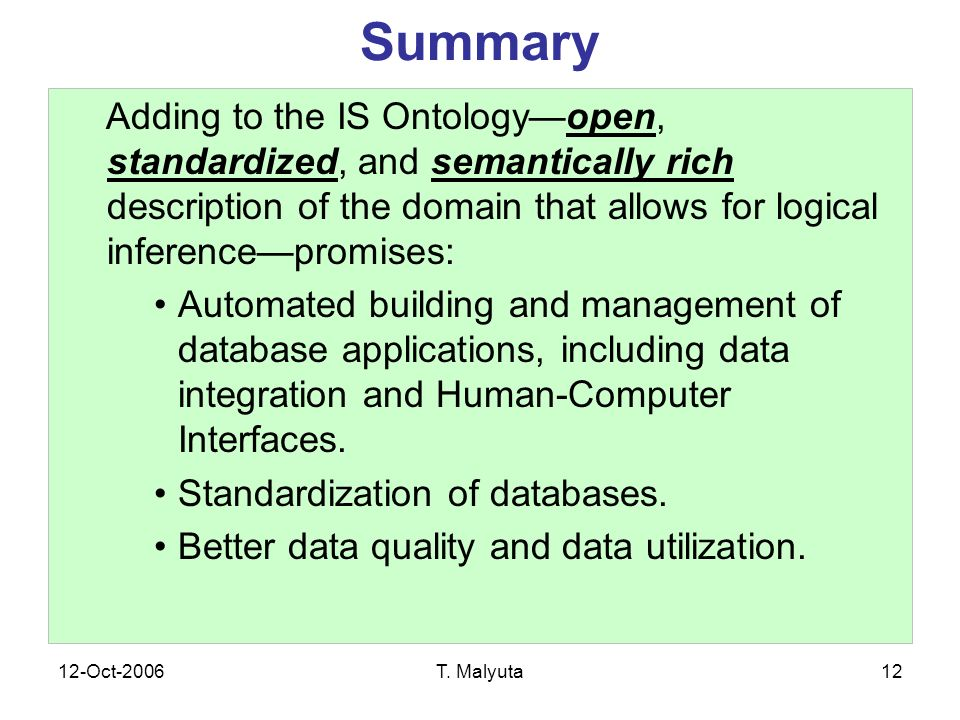 12-Oct-2006T. Malyuta12 Summary Adding to the IS Ontologyopen, standardized, and semantically rich description of the domain that allows for logical i