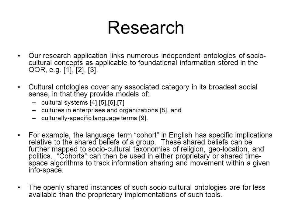 Research Our research application links numerous independent ontologies of socio- cultural concepts as applicable to foundational information stored i