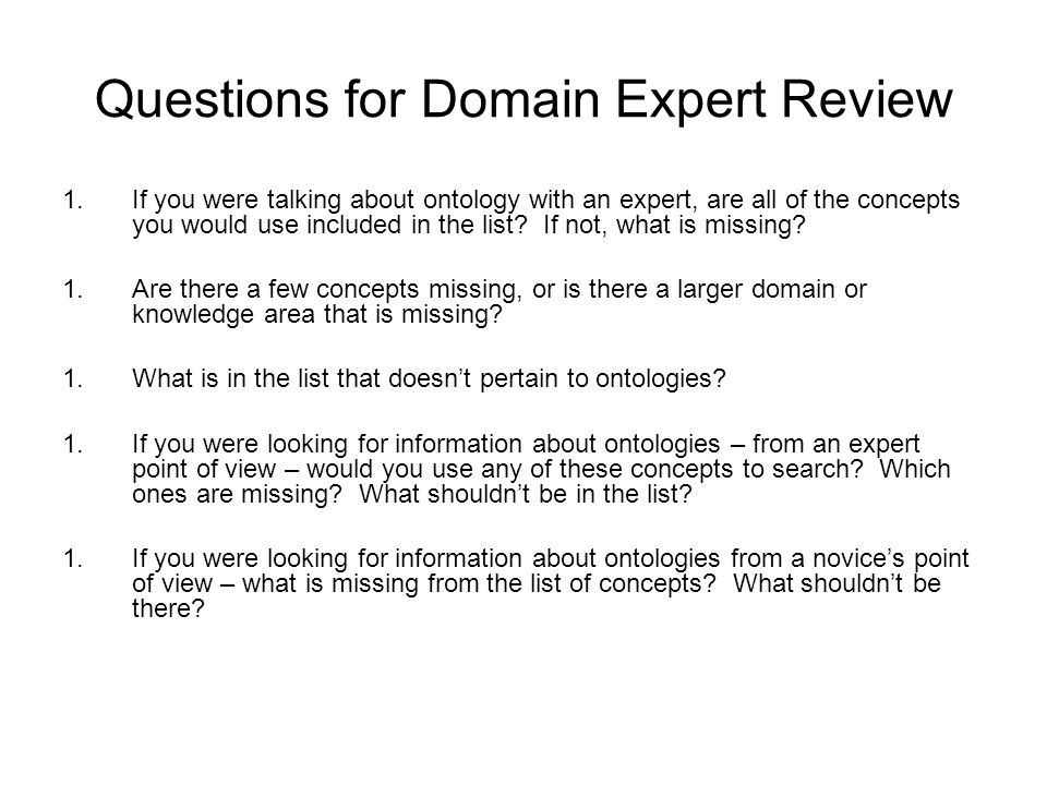 Questions for Domain Expert Review 1.If you were talking about ontology with an expert, are all of the concepts you would use included in the list? If