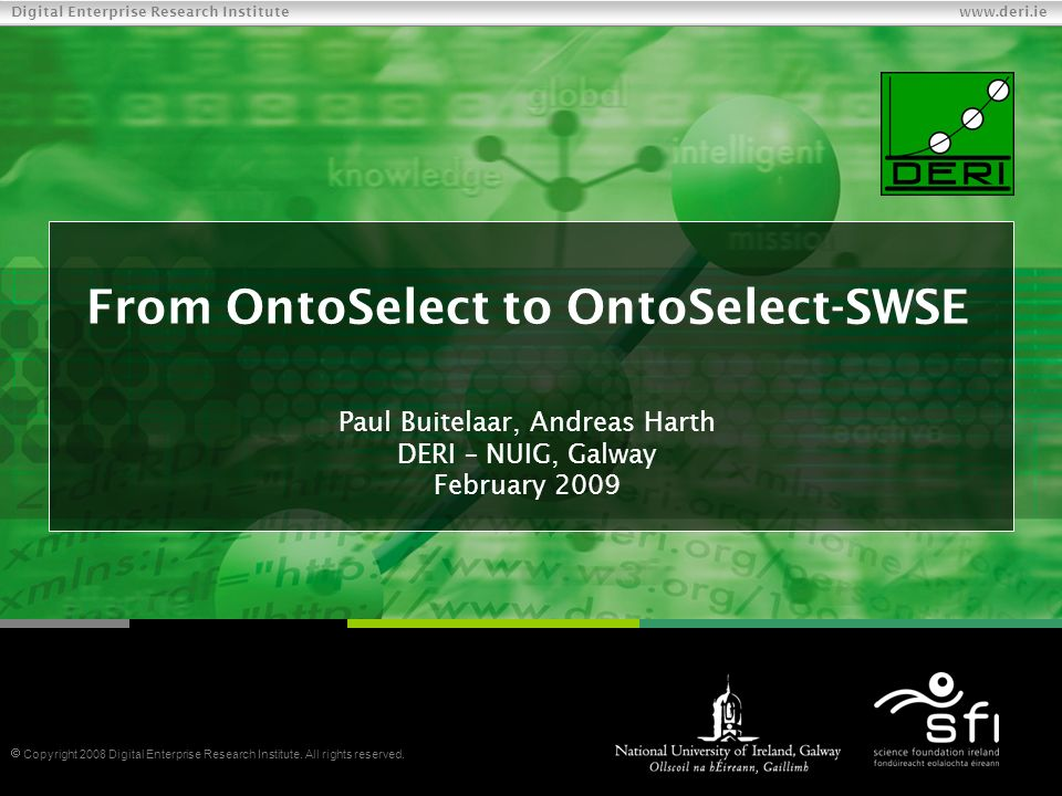 Digital Enterprise Research Institute www.deri.ie 2 Outline OntoSelect @ DFKI Recap of OntoSelect Functionality OntoSelect @ DERI SWSE: Semantic Web Search Engine Architecture OntoSelect-SWSE OntoSelect-SWSE Experiments Ranked List of Ontologies with Rich Metadata