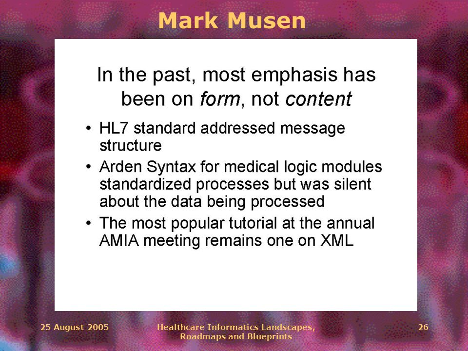 25 August 2005Healthcare Informatics Landscapes, Roadmaps and Blueprints 26 Mark Musen