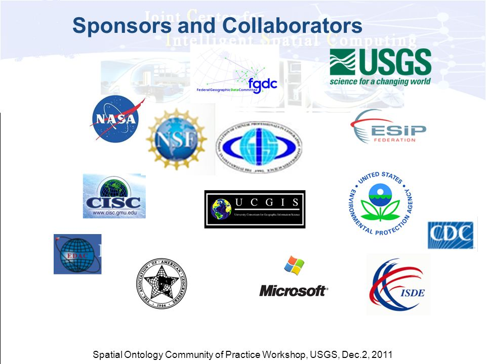 Spatial Ontology Community of Practice Workshop, USGS, Dec.2, 2011 Sponsors and Collaborators