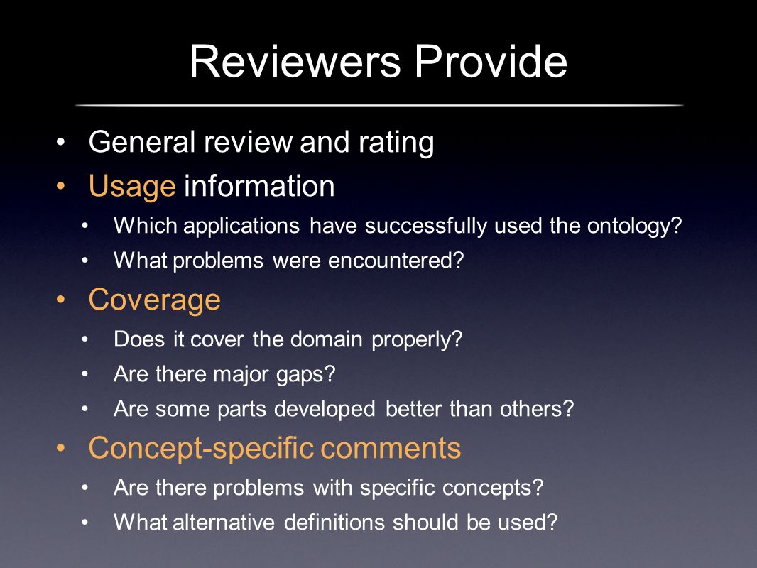 Reviewers Provide General review and rating Usage information Which applications have successfully used the ontology.